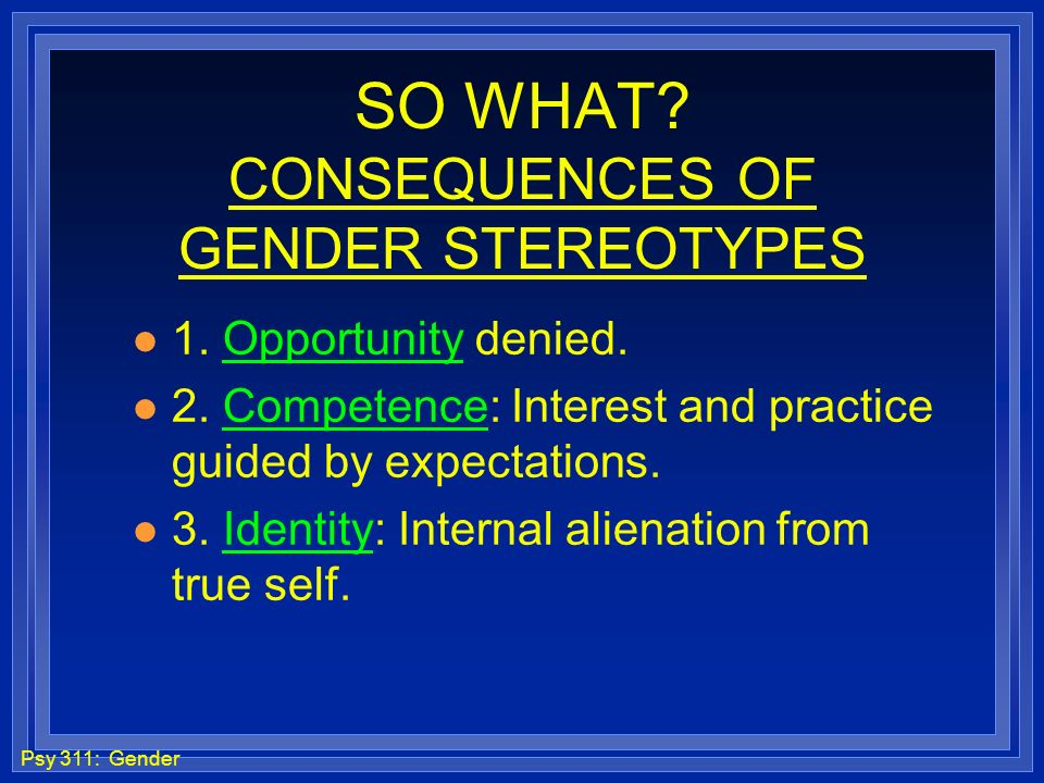 SO WHAT CONSEQUENCES OF GENDER STEREOTYPES