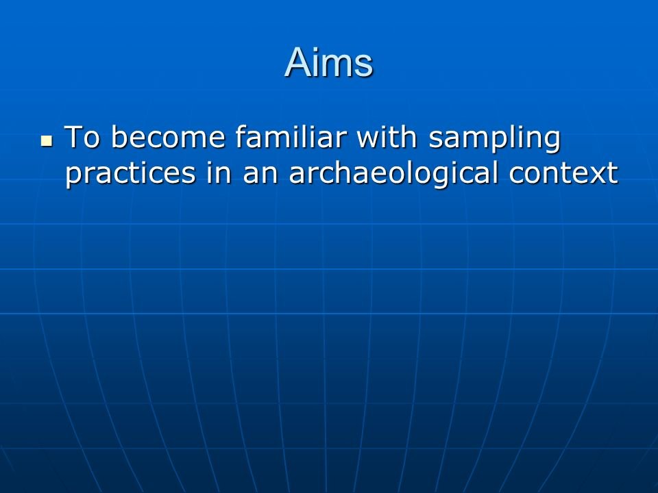 Aims To become familiar with sampling practices in an archaeological context