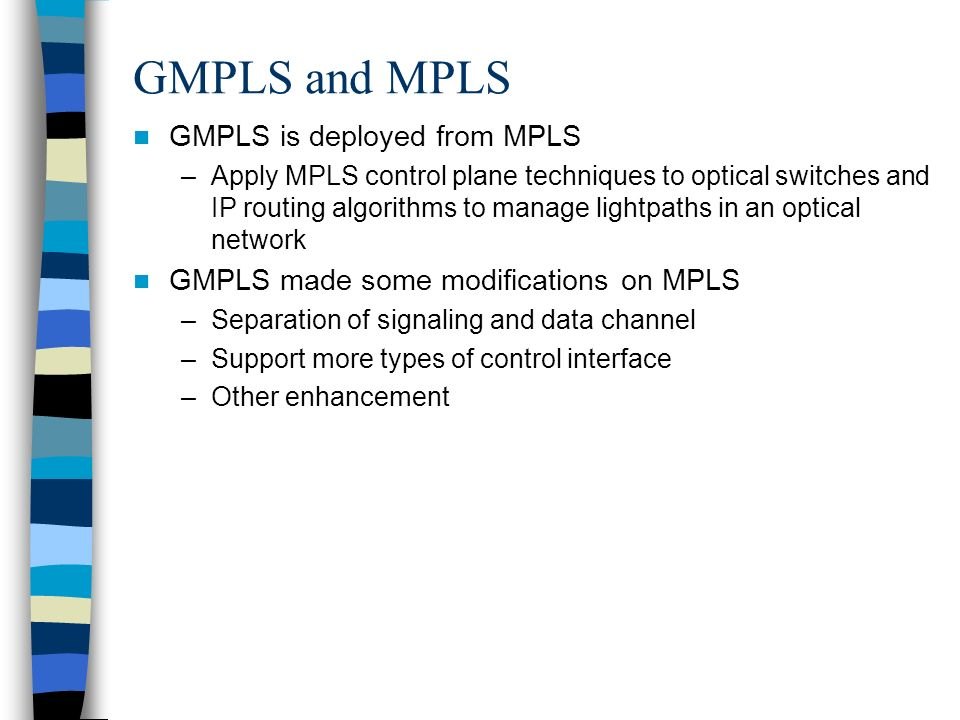 GMPLS and MPLS GMPLS is deployed from MPLS