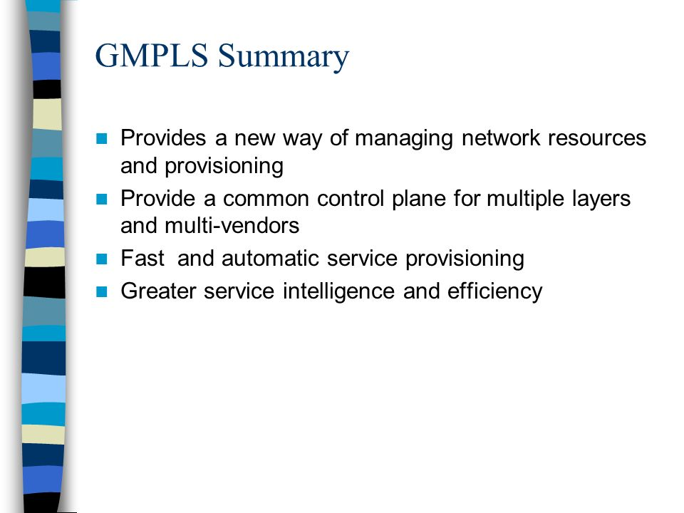 GMPLS Summary Provides a new way of managing network resources and provisioning.
