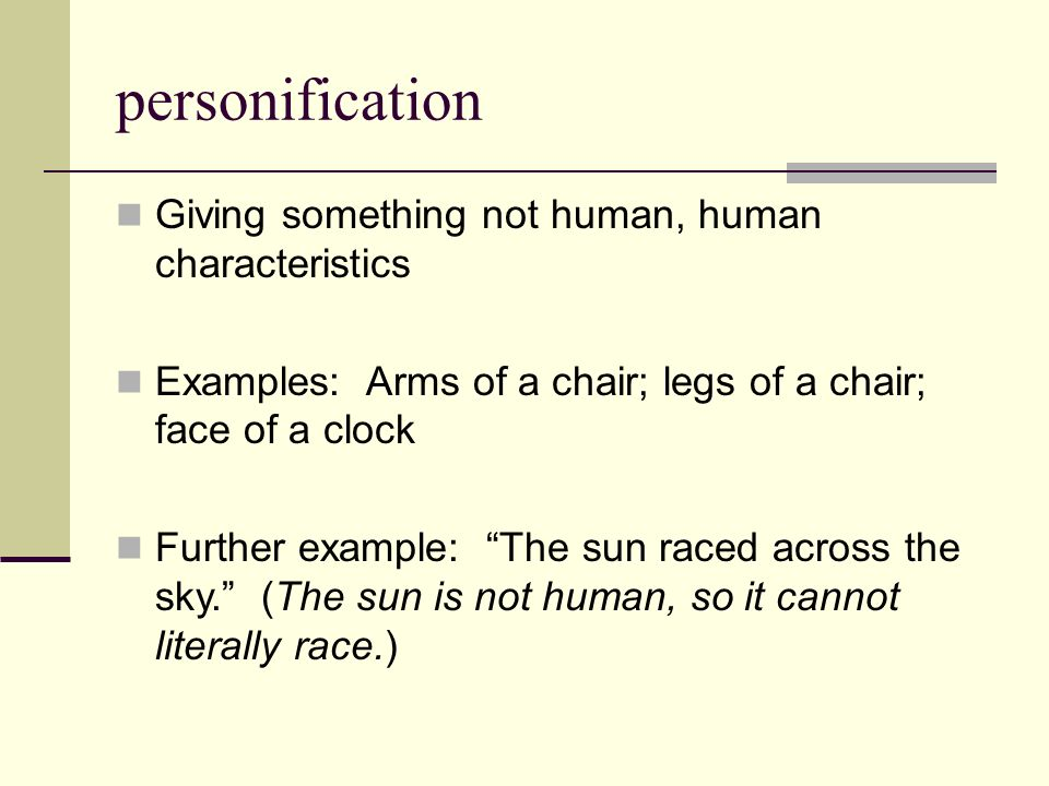 personification Giving something not human, human characteristics