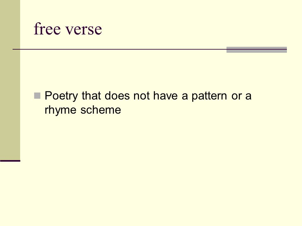 free verse Poetry that does not have a pattern or a rhyme scheme