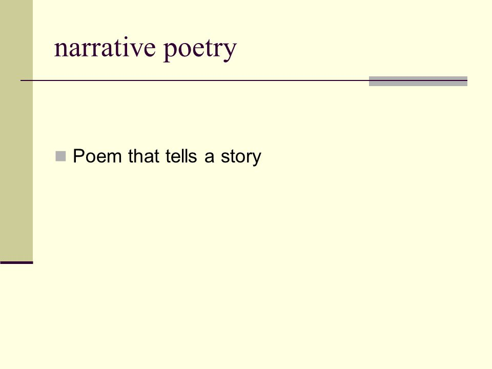 narrative poetry Poem that tells a story
