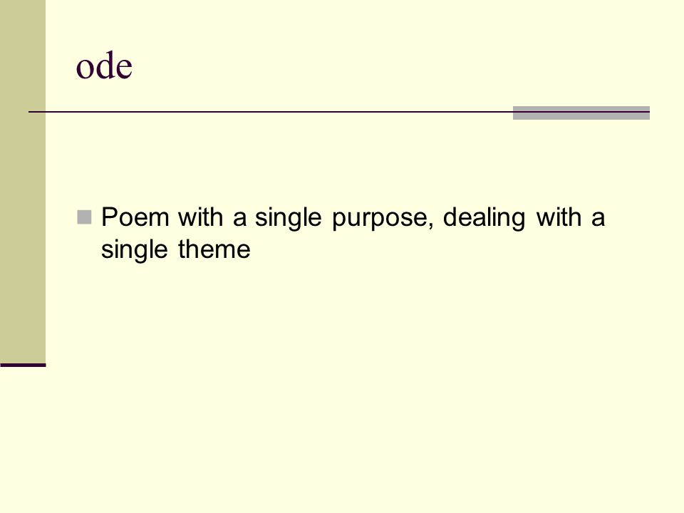 ode Poem with a single purpose, dealing with a single theme
