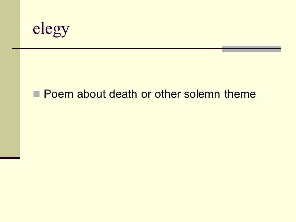 elegy Poem about death or other solemn theme