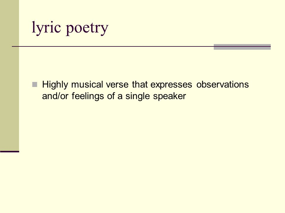 lyric poetry Highly musical verse that expresses observations and/or feelings of a single speaker