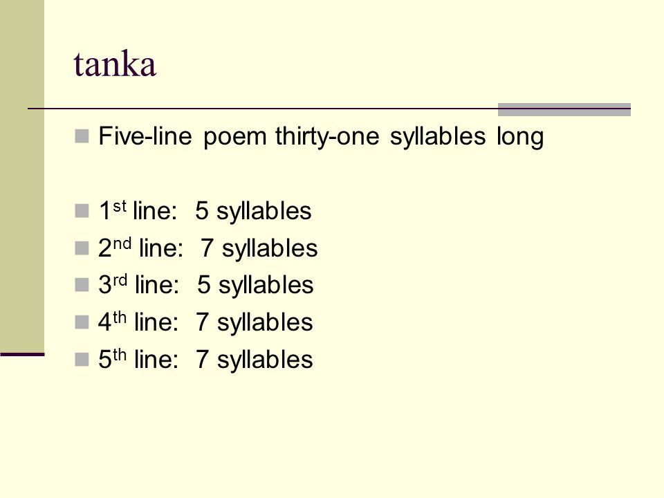 tanka Five-line poem thirty-one syllables long 1st line: 5 syllables