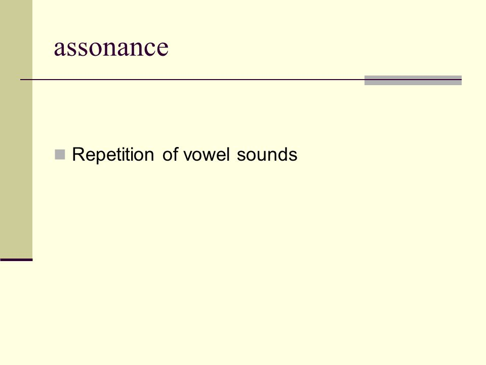 assonance Repetition of vowel sounds