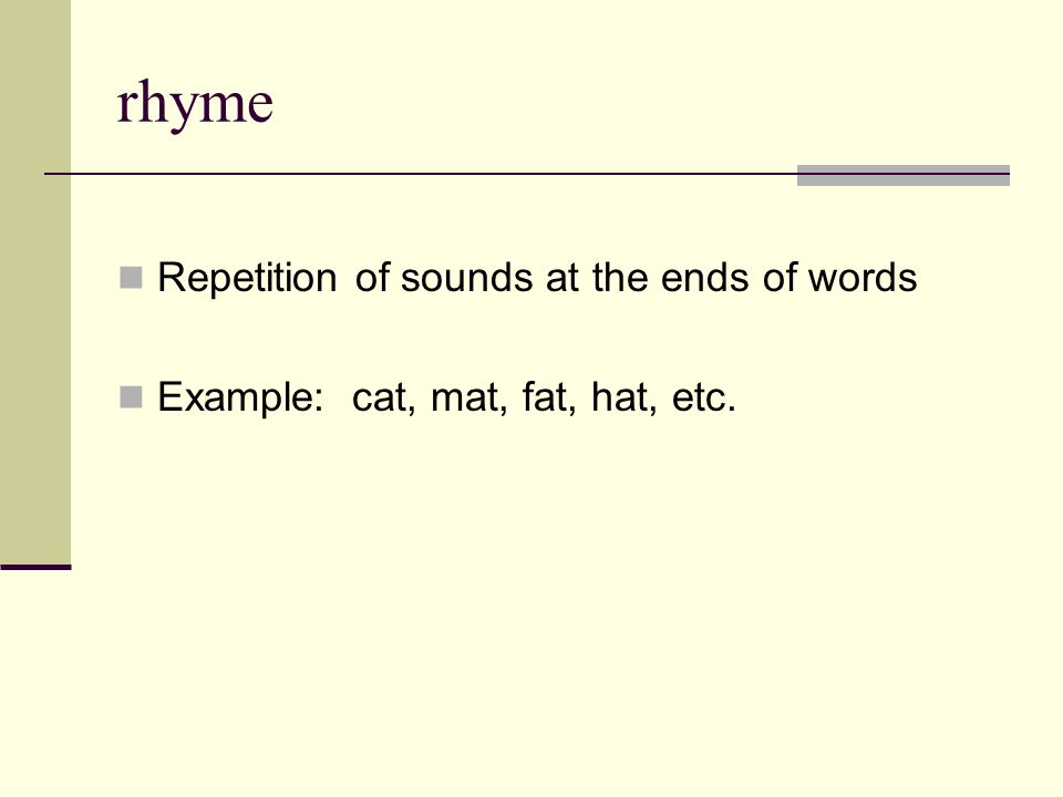 rhyme Repetition of sounds at the ends of words