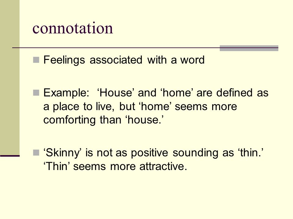 connotation Feelings associated with a word