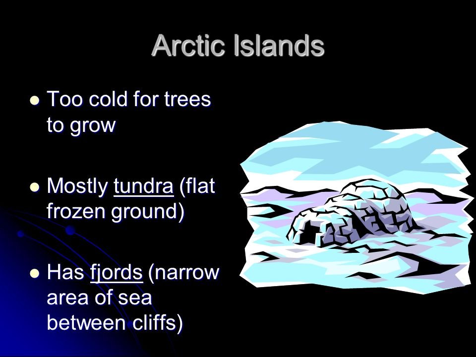 Arctic Islands Too cold for trees to grow