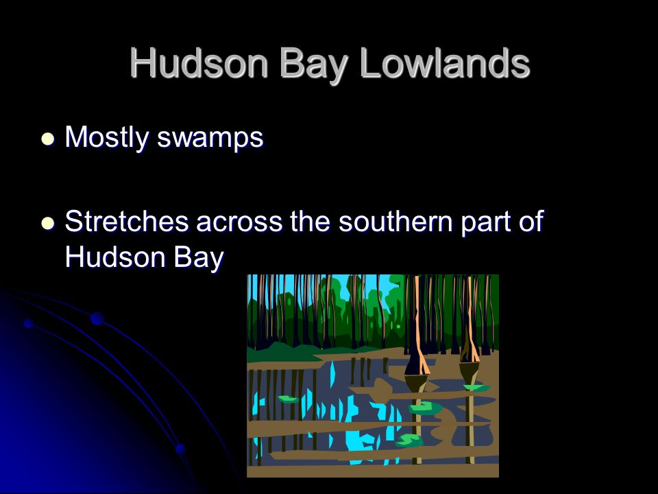 Hudson Bay Lowlands Mostly swamps