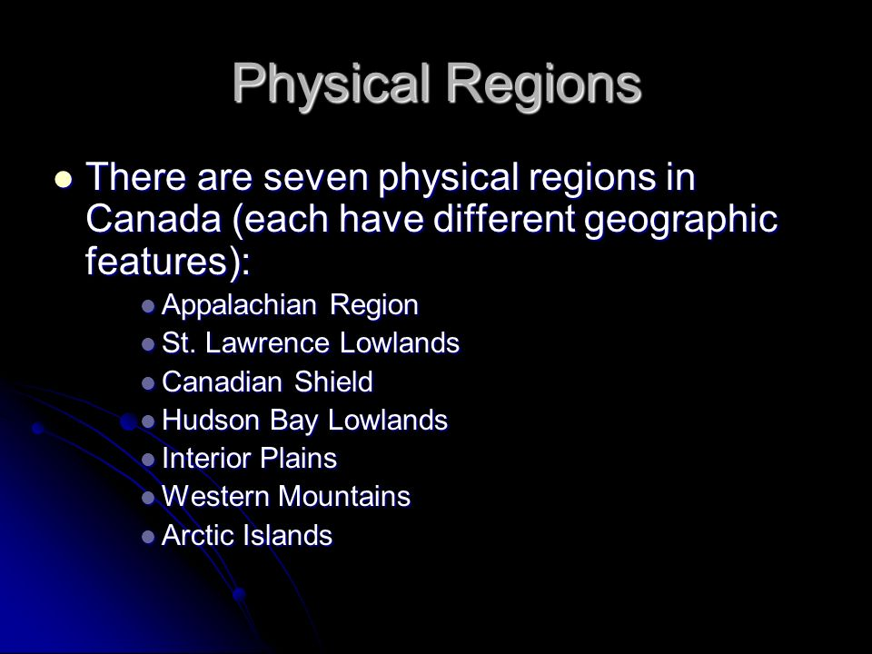 Physical Regions There are seven physical regions in Canada (each have different geographic features):