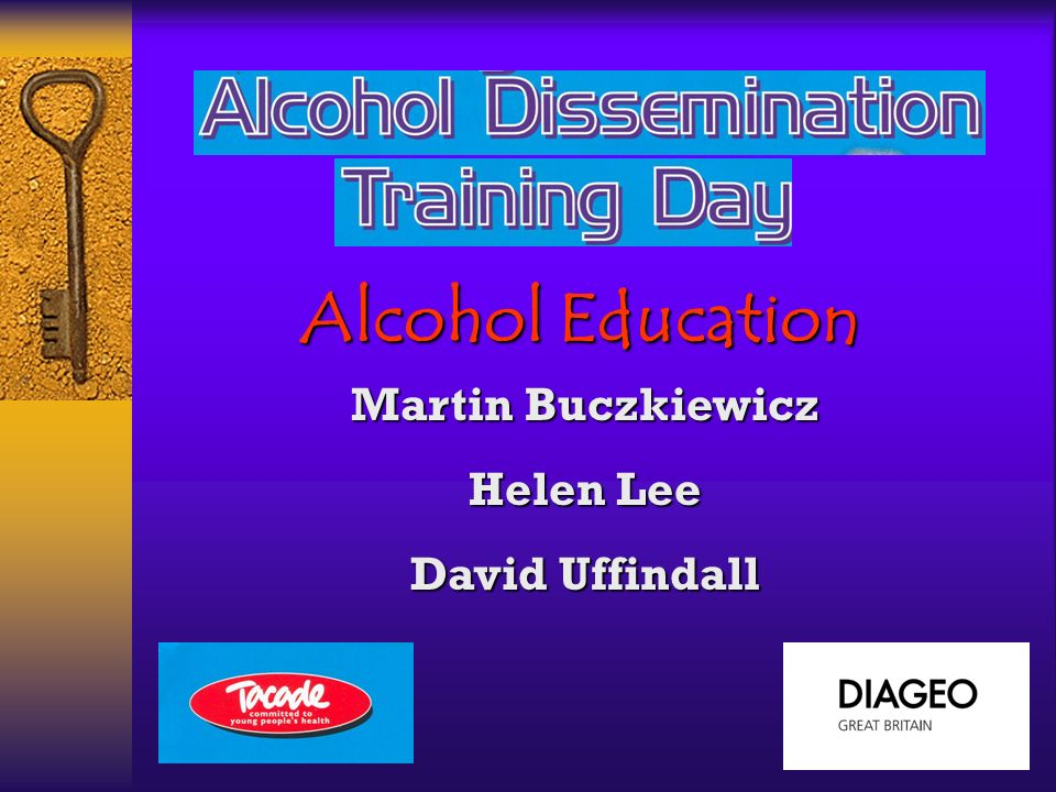 Alcohol Education Martin Buczkiewicz Helen Lee David Uffindall