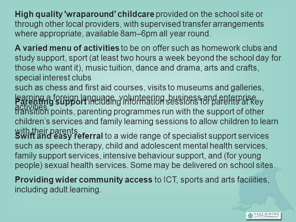 High quality wraparound childcare provided on the school site or through other local providers, with supervised transfer arrangements where appropriate, available 8am–6pm all year round.