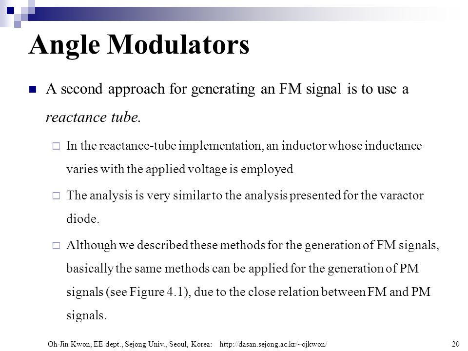 Angle Modulators A second approach for generating an FM signal is to use a reactance tube.