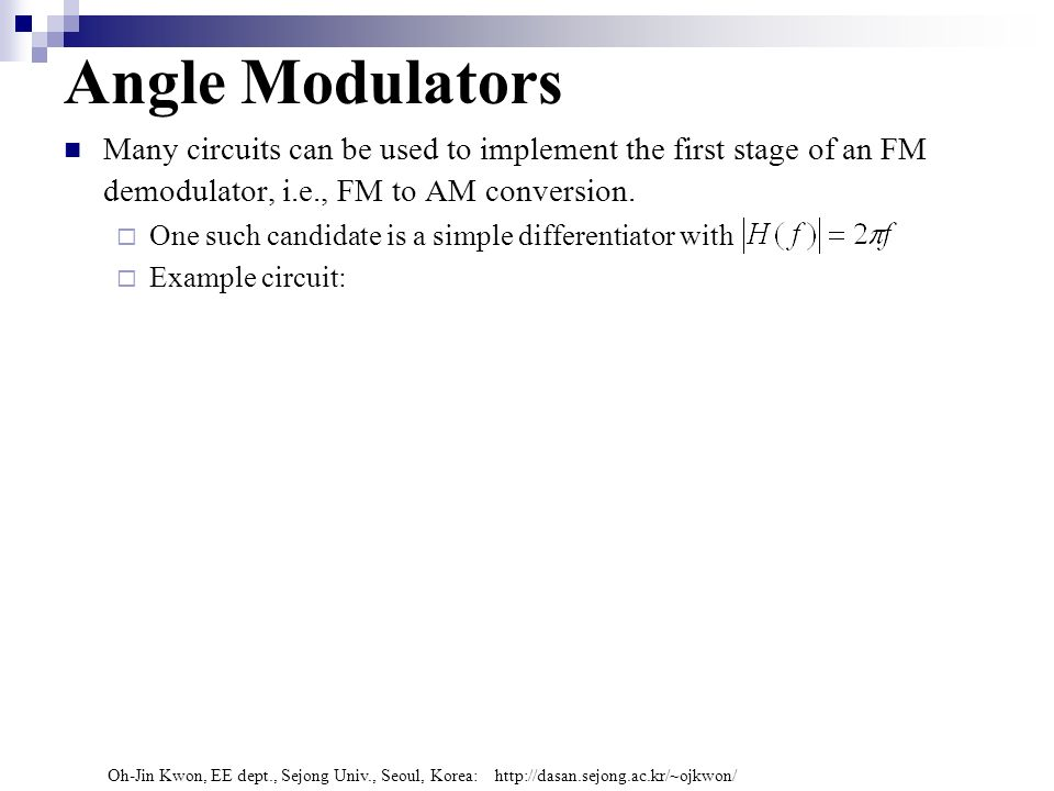 Angle Modulators Many circuits can be used to implement the first stage of an FM demodulator, i.e., FM to AM conversion.