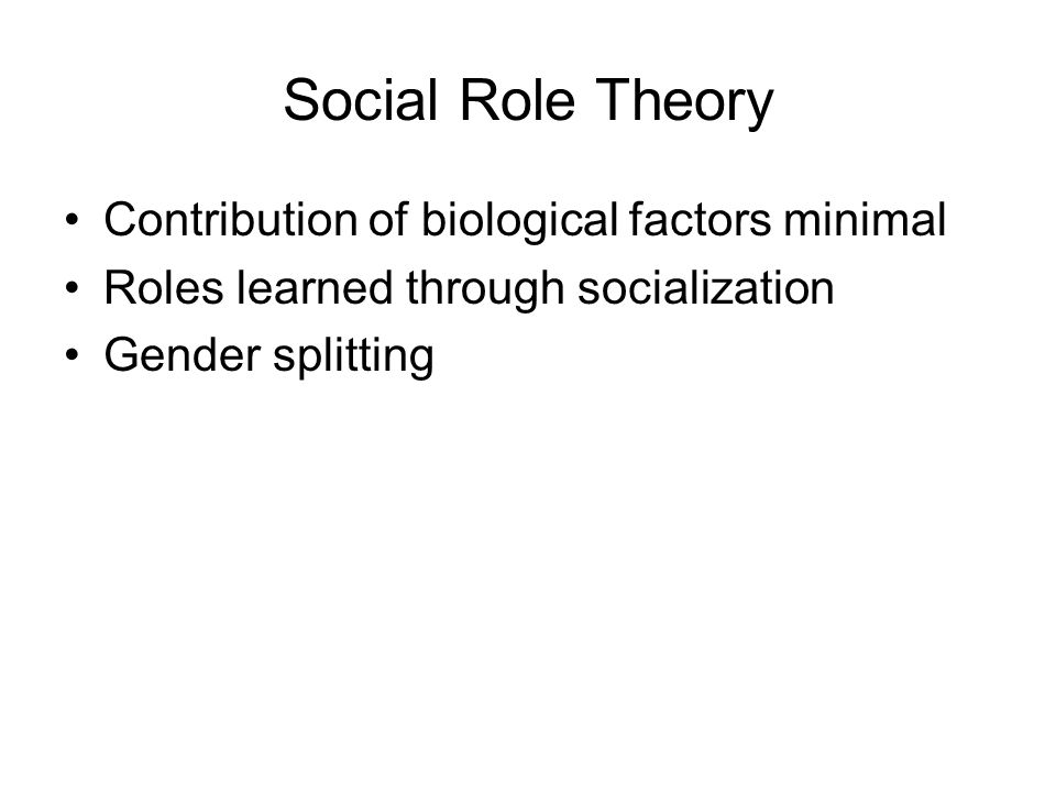 Social Role Theory Contribution of biological factors minimal
