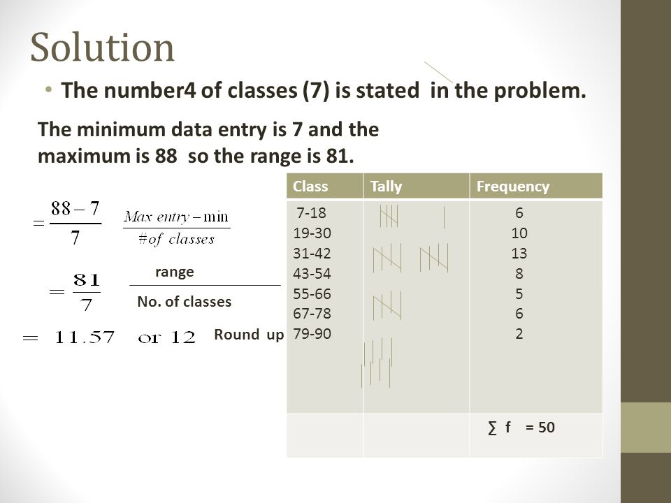 Solution The number4 of classes (7) is stated in the problem.