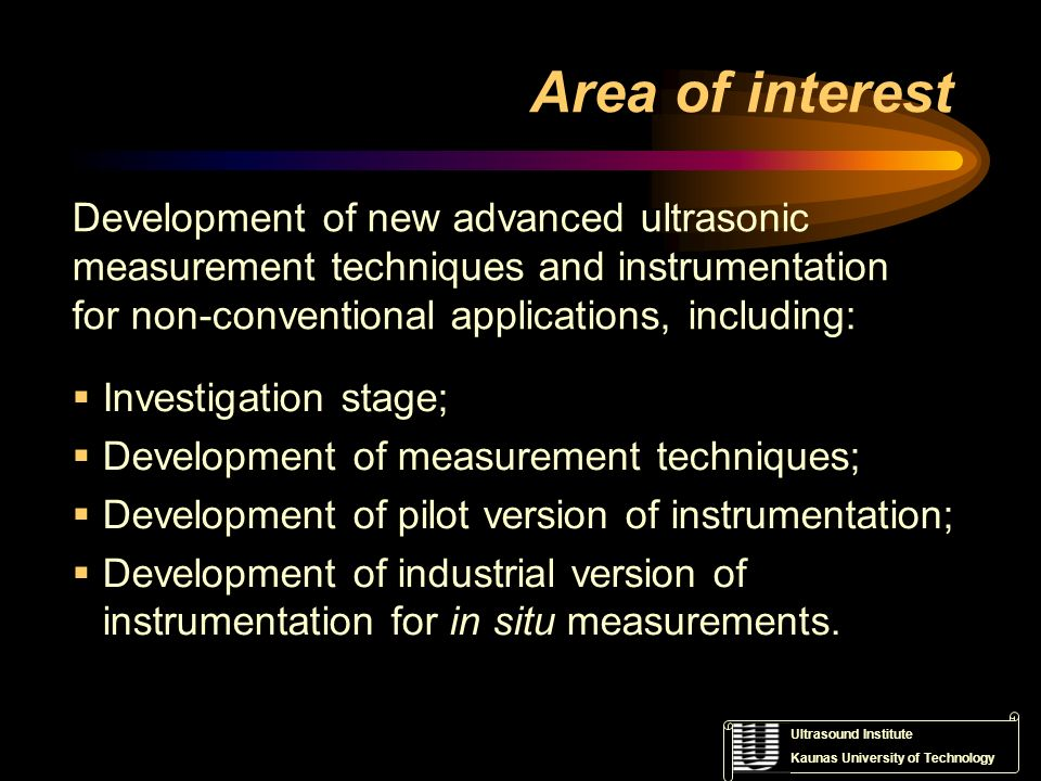 Area of interest Development of new advanced ultrasonic measurement techniques and instrumentation for non-conventional applications, including: