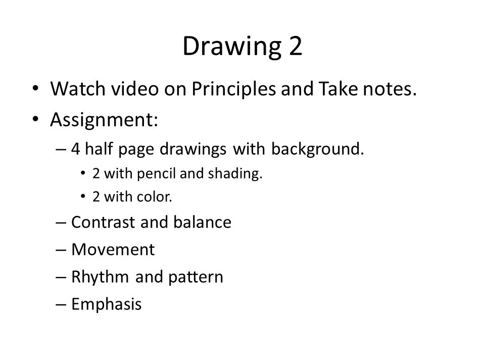 Drawing 2 Watch video on Principles and Take notes. Assignment: