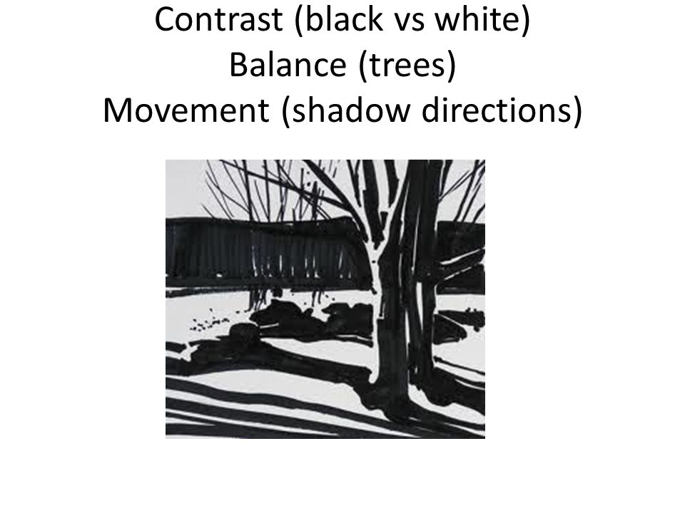 Contrast (black vs white) Balance (trees) Movement (shadow directions)