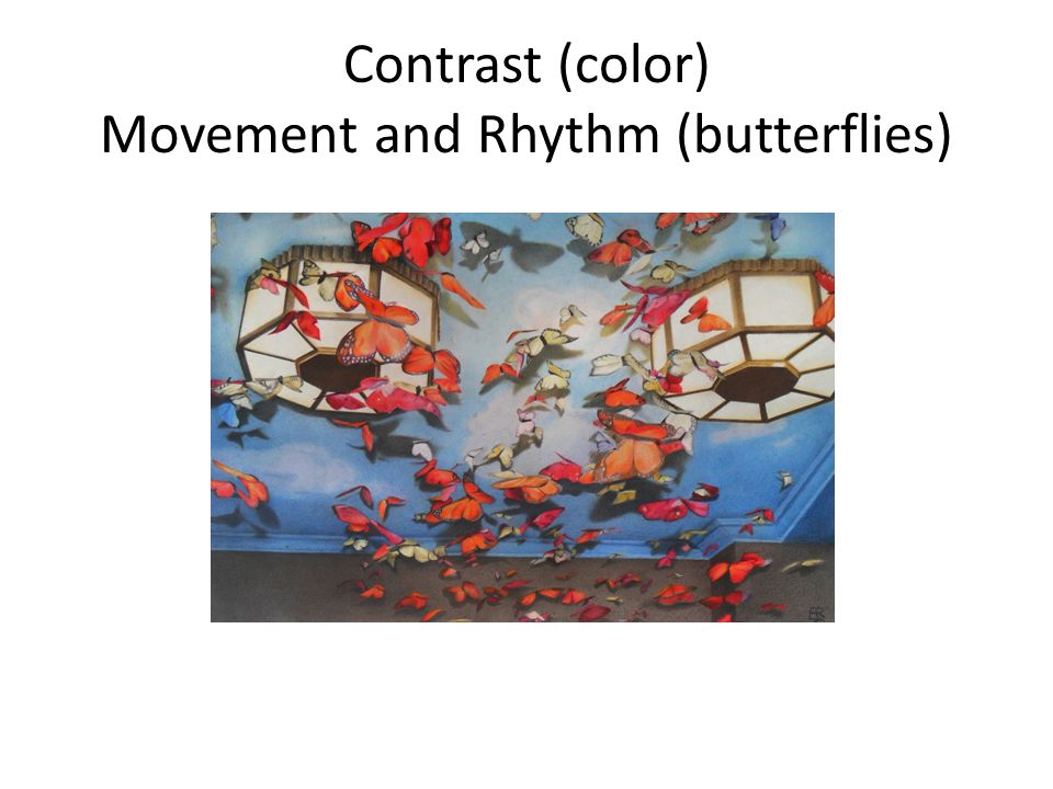 Contrast (color) Movement and Rhythm (butterflies)
