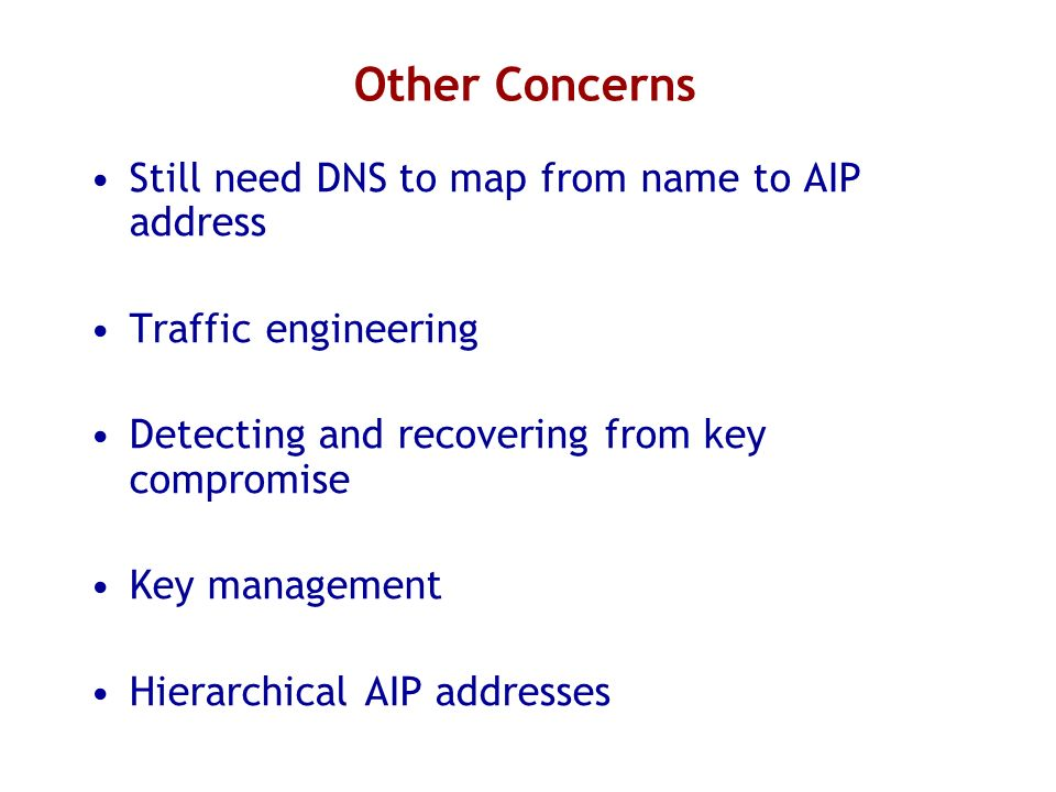 Other Concerns Still need DNS to map from name to AIP address