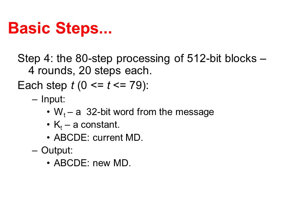 Basic Steps... Step 4: the 80-step processing of 512-bit blocks – 4 rounds, 20 steps each. Each step t (0 <= t <= 79):