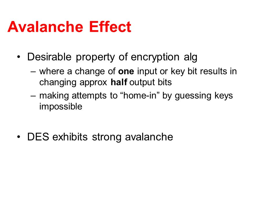 Avalanche Effect Desirable property of encryption alg
