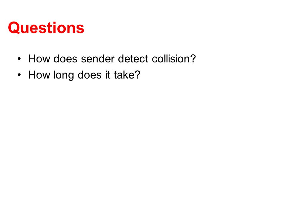 Questions How does sender detect collision How long does it take