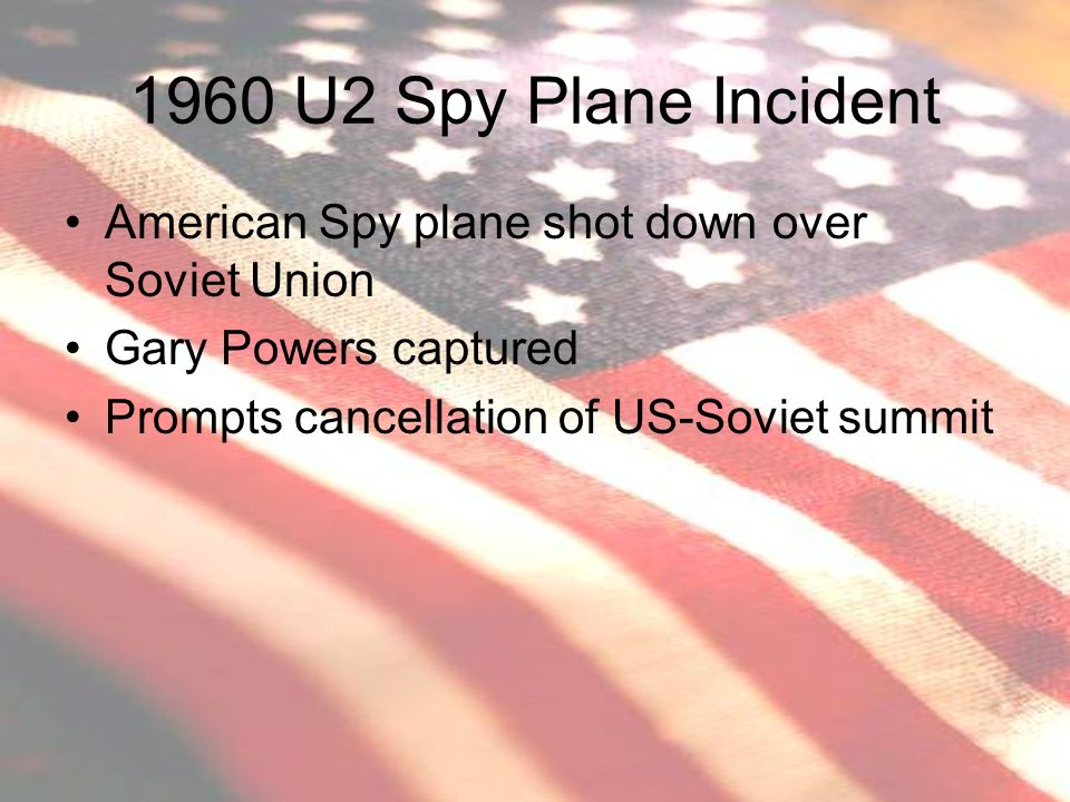 1960 U2 Spy Plane Incident American Spy plane shot down over Soviet Union.