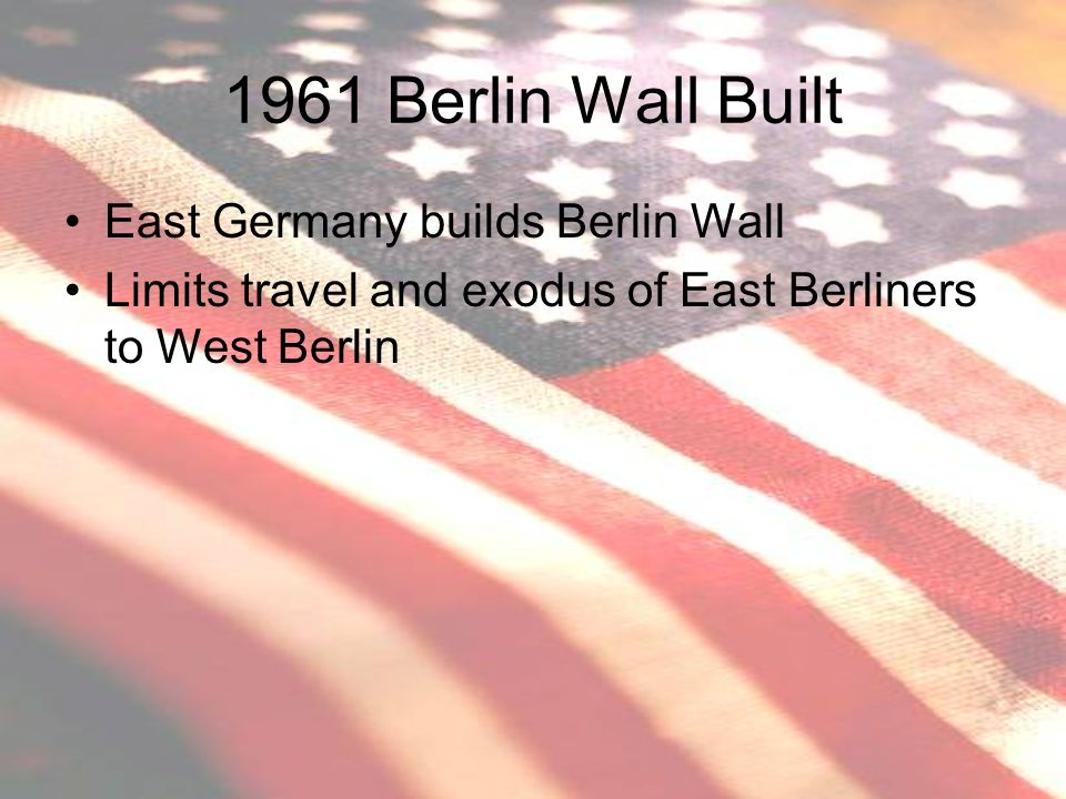 1961 Berlin Wall Built East Germany builds Berlin Wall