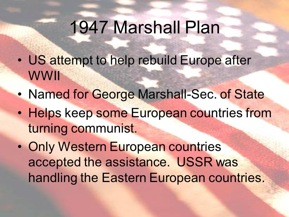 1947 Marshall Plan US attempt to help rebuild Europe after WWII