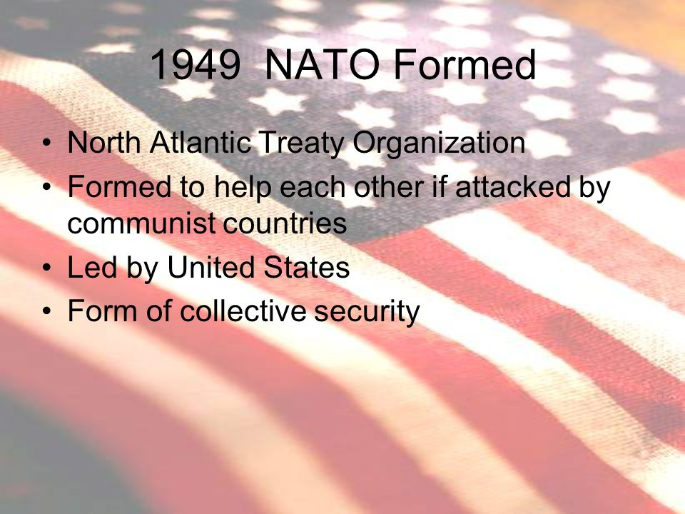 1949 NATO Formed North Atlantic Treaty Organization