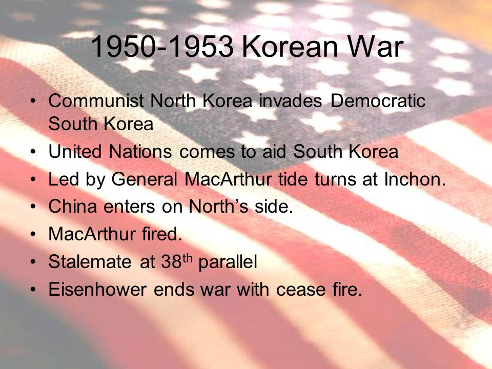 Korean War Communist North Korea invades Democratic South Korea. United Nations comes to aid South Korea.