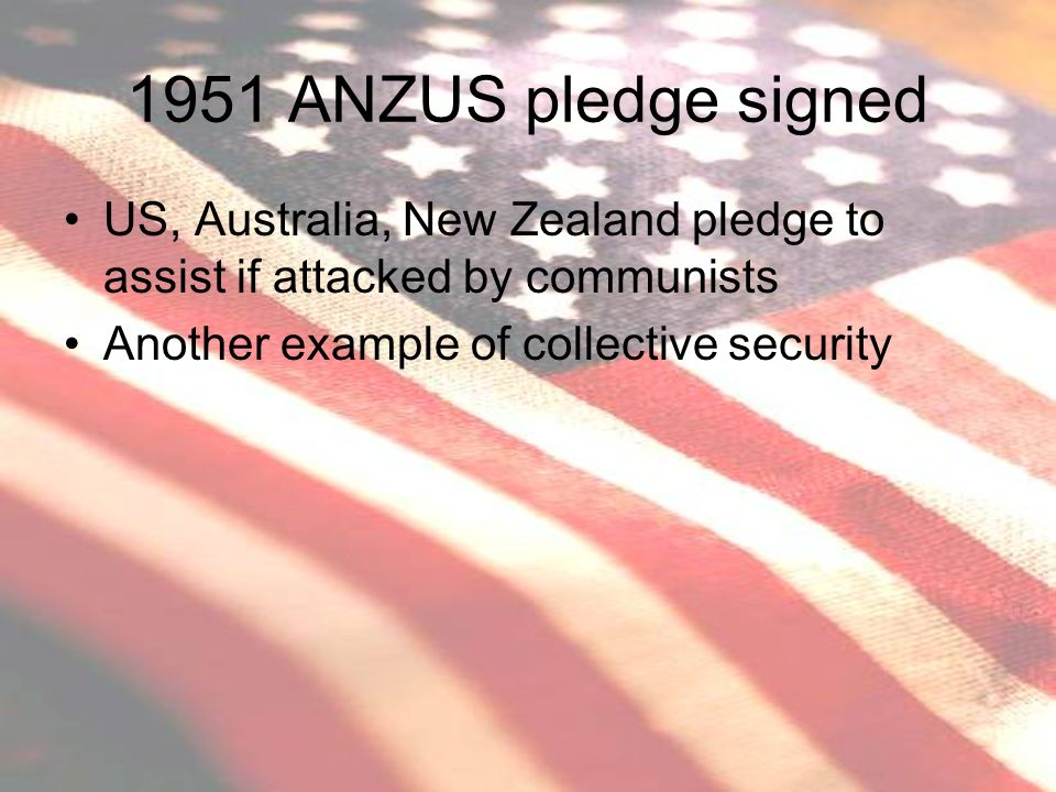 1951 ANZUS pledge signed US, Australia, New Zealand pledge to assist if attacked by communists.