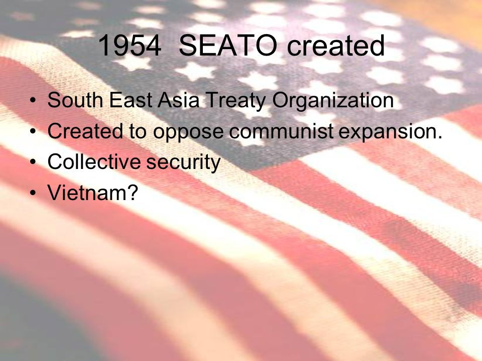 1954 SEATO created South East Asia Treaty Organization
