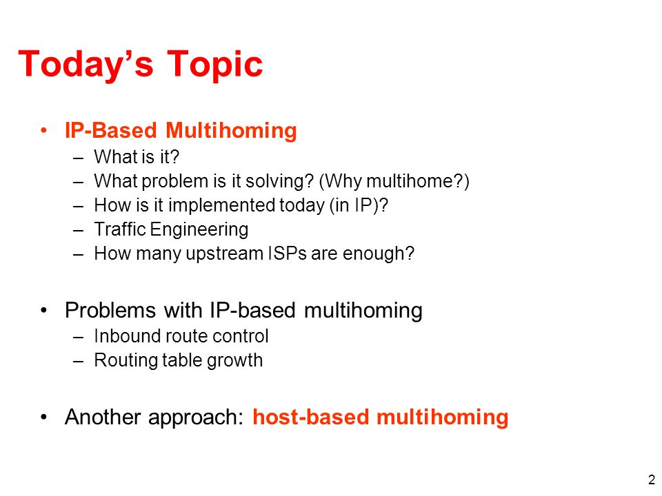 Today's Topic IP-Based Multihoming Problems with IP-based multihoming