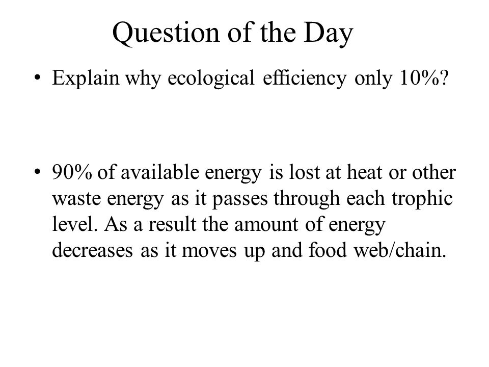 Question of the Day Explain why ecological efficiency only 10%