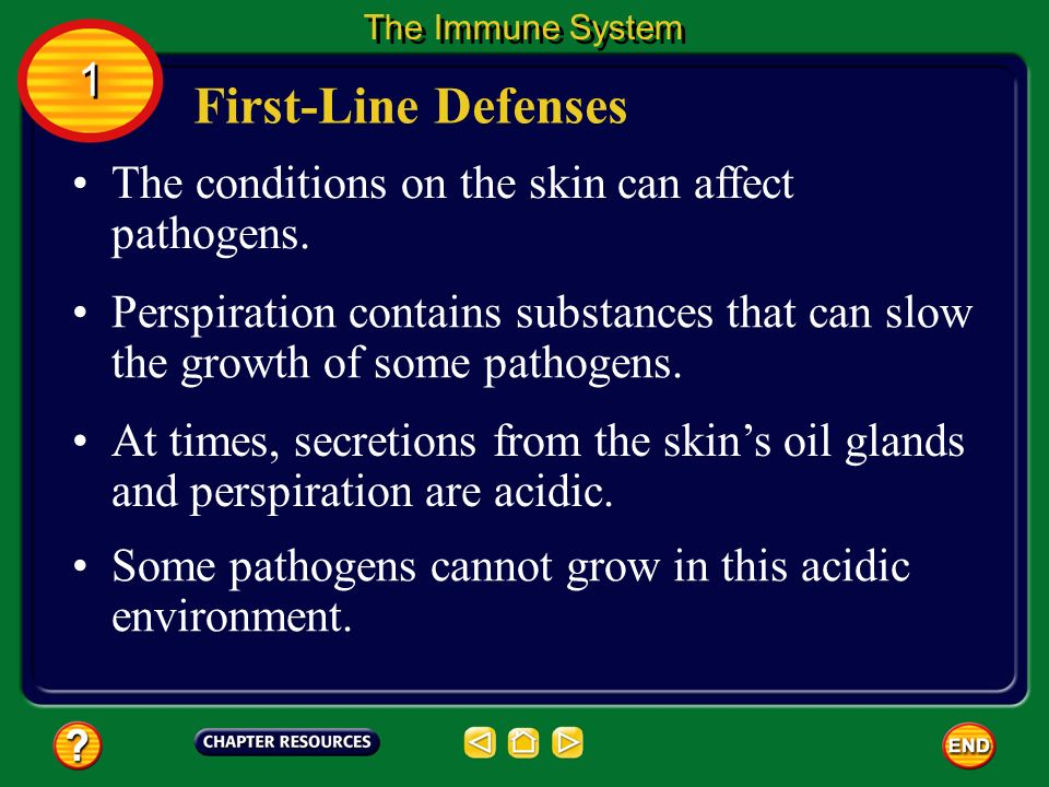 First-Line Defenses 1 The conditions on the skin can affect pathogens.