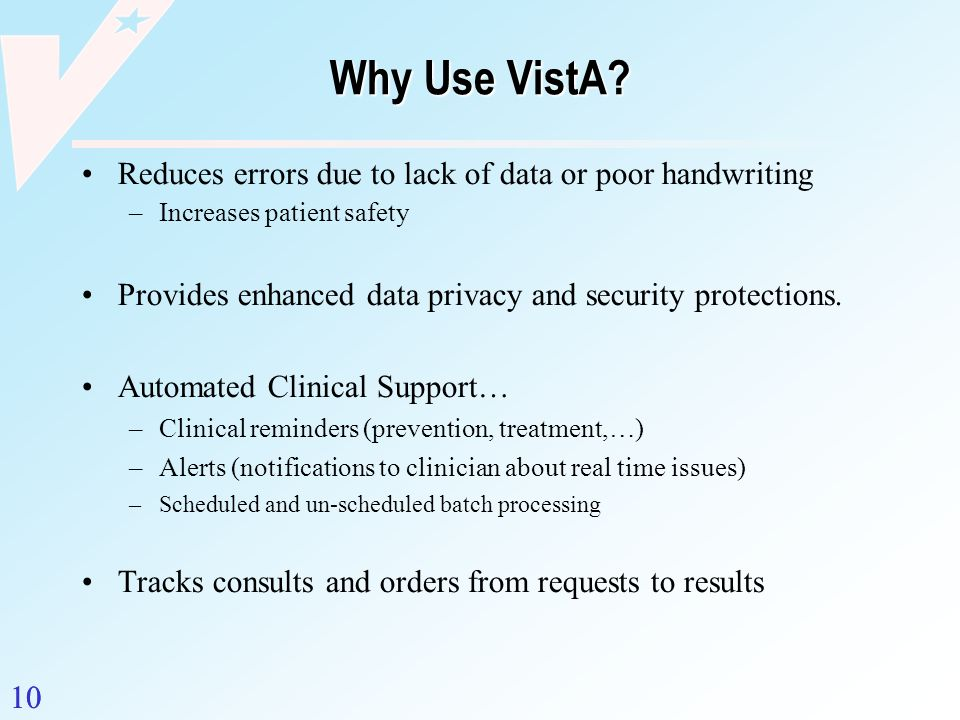 Why Use VistA Reduces errors due to lack of data or poor handwriting