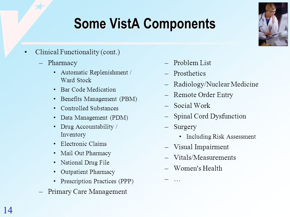 Some VistA Components 14 Clinical Functionality (cont.) Pharmacy