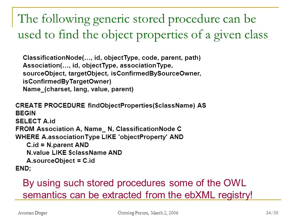 The following generic stored procedure can be used to find the object properties of a given class