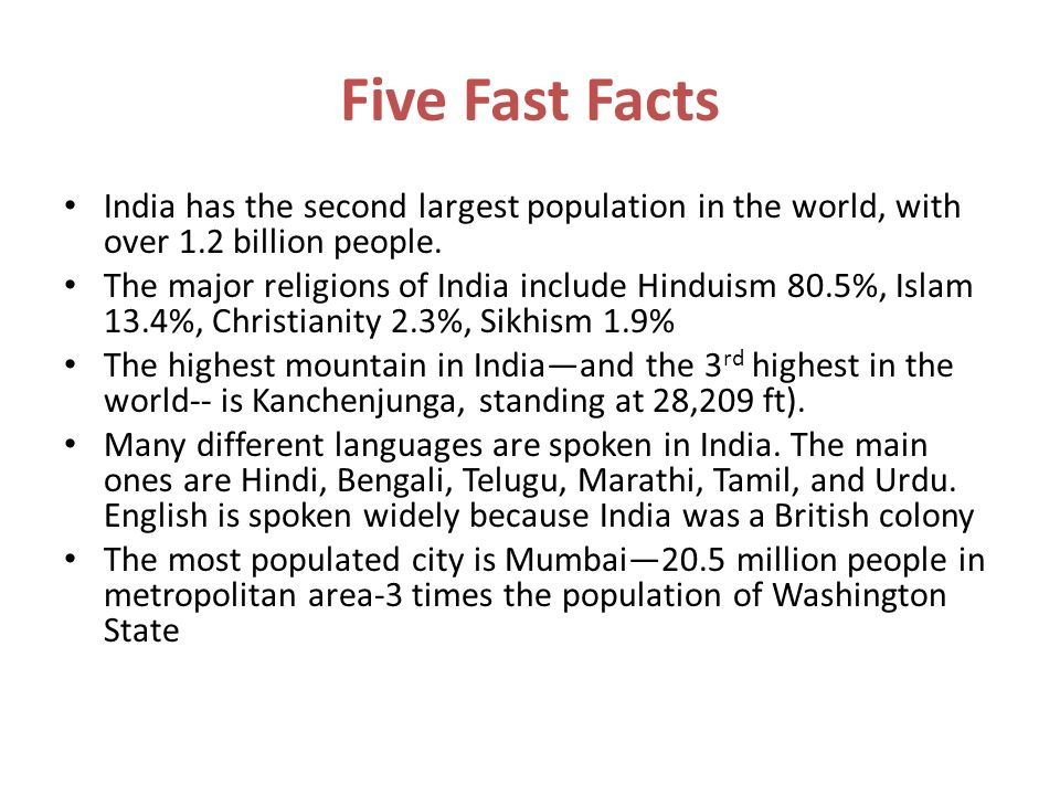 Five Fast Facts India has the second largest population in the world, with over 1.2 billion people.