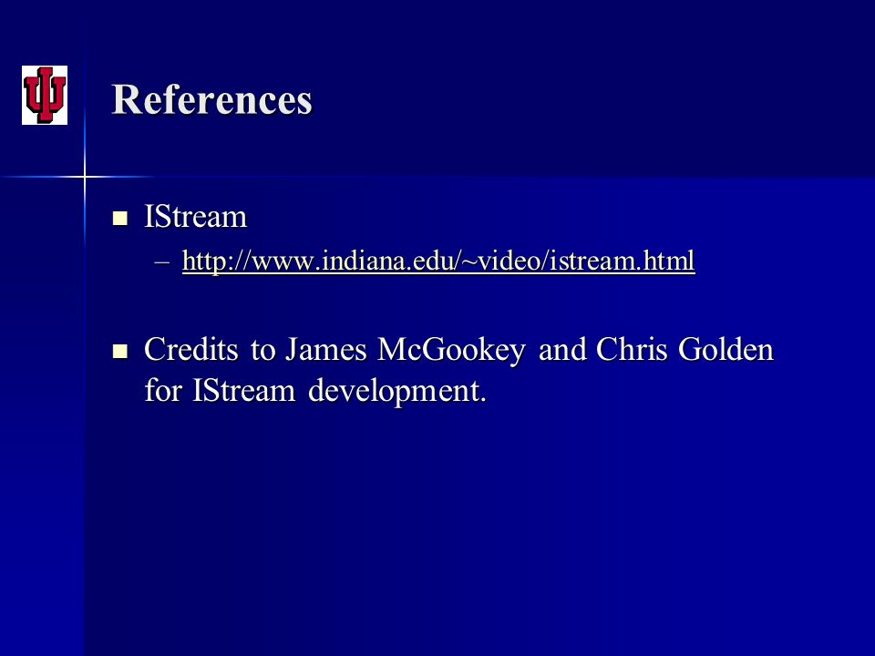 References IStream. http://www.indiana.edu/~video/istream.html.