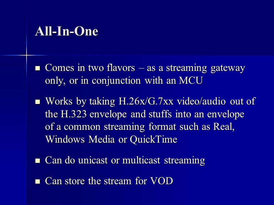 All-In-One Comes in two flavors – as a streaming gateway only, or in conjunction with an MCU.