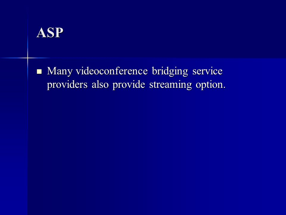 ASP Many videoconference bridging service providers also provide streaming option.