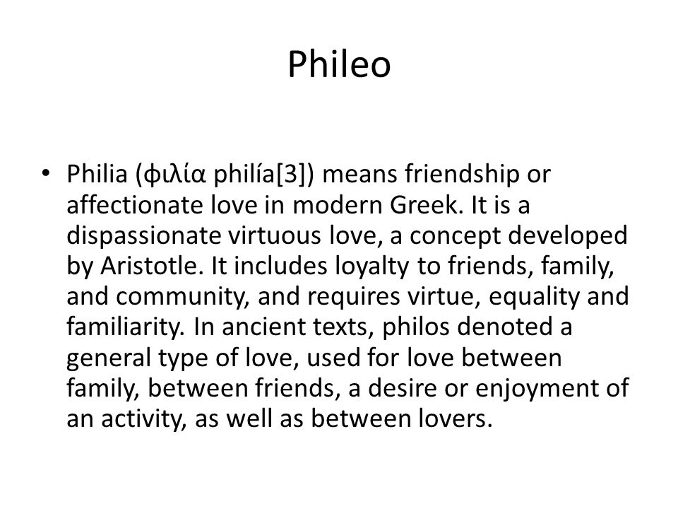 The General Greek Word For Love Is Philia Which Applies Indifferent To The Feelings Of