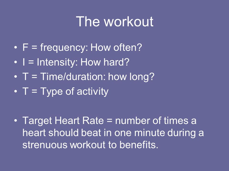 The workout F = frequency: How often I = Intensity: How hard